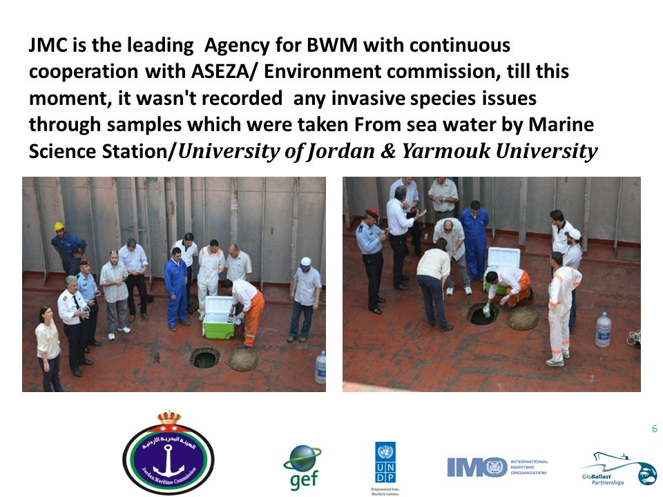 6 JMC is the leading Agency for BWM with continuous cooperation with ASEZA/ Environment commission, till this moment, it wasn't recorded any invasive