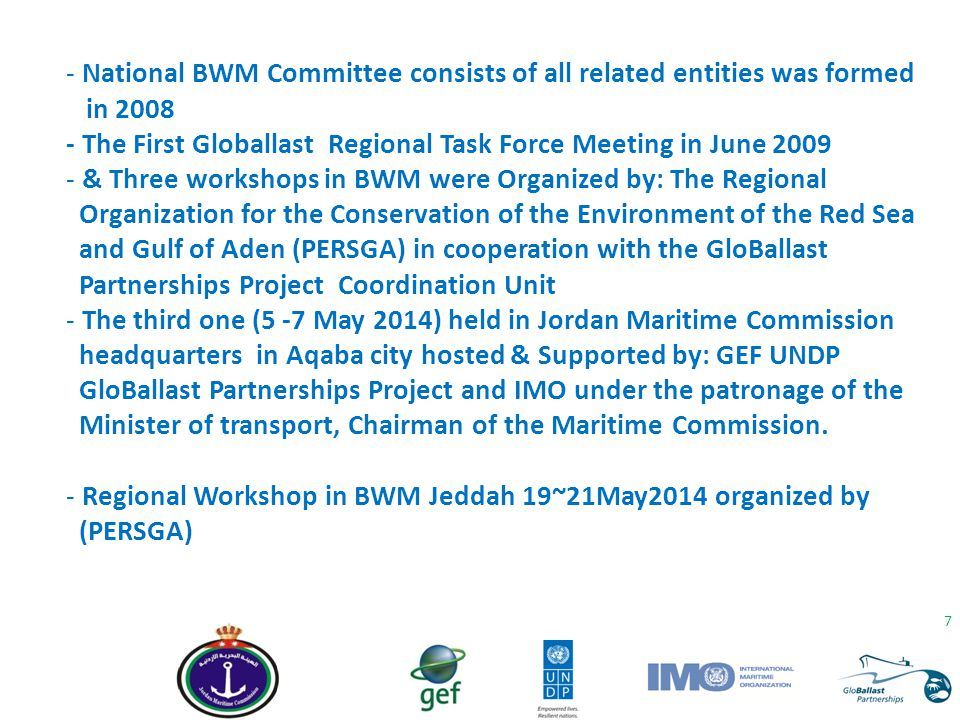 7 - National BWM Committee consists of all related entities was formed in 2008 - The First Globallast Regional Task Force Meeting in June 2009 - & Thr