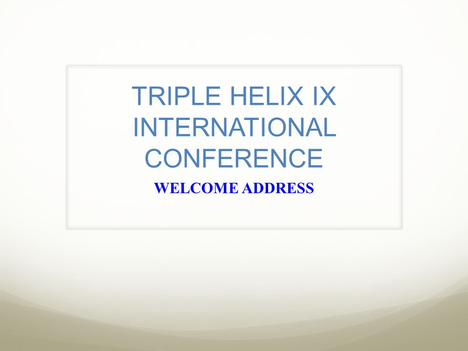 TRIPLE HELIX IX INTERNATIONAL CONFERENCE WELCOME ADDRESS