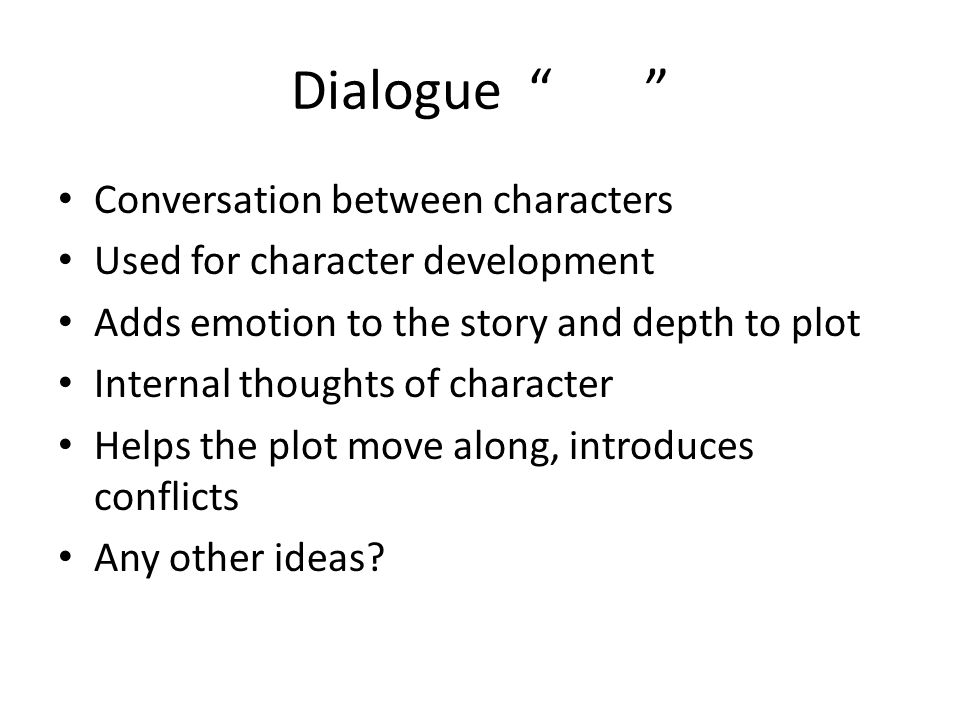 Dialogue tags Phrases used to explain who is speaking and how they are speaking.