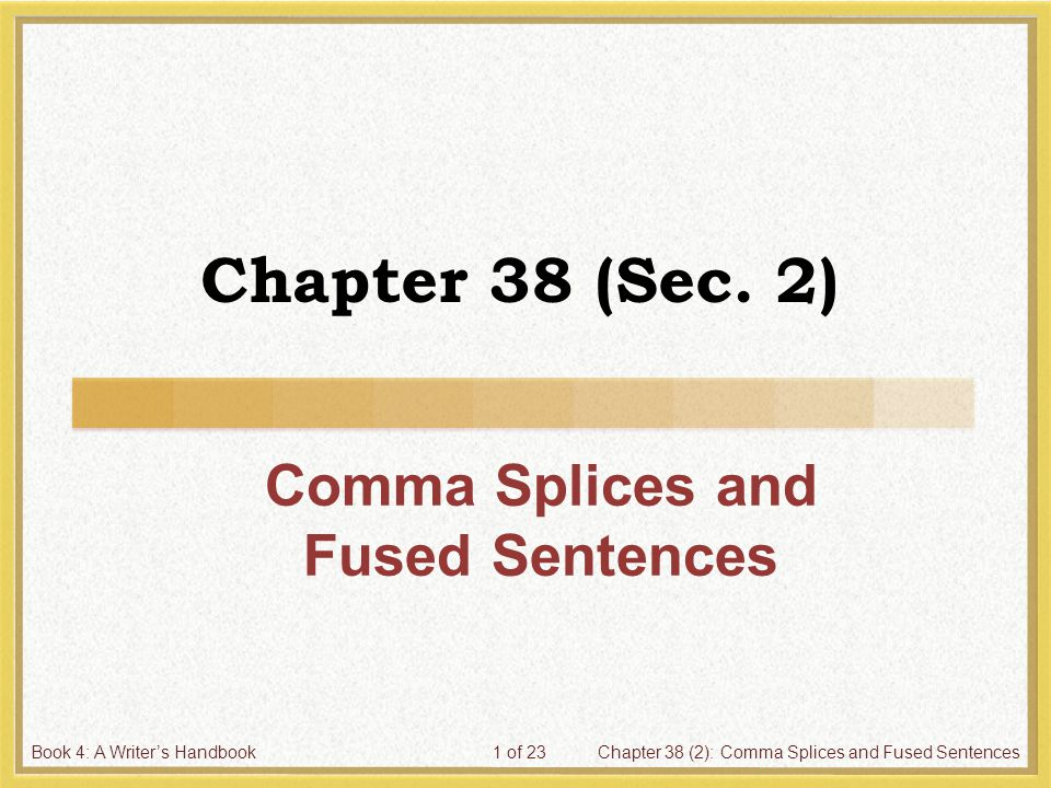 Book 4: A Writer's HandbookChapter 38 (2): Comma Splices and Fused Sentences12 of 23 4.