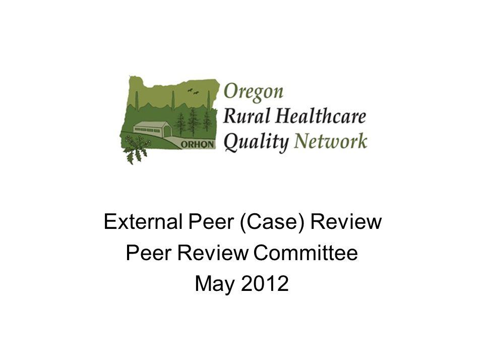 External Peer (Case) Review Peer Review Committee May 2012
