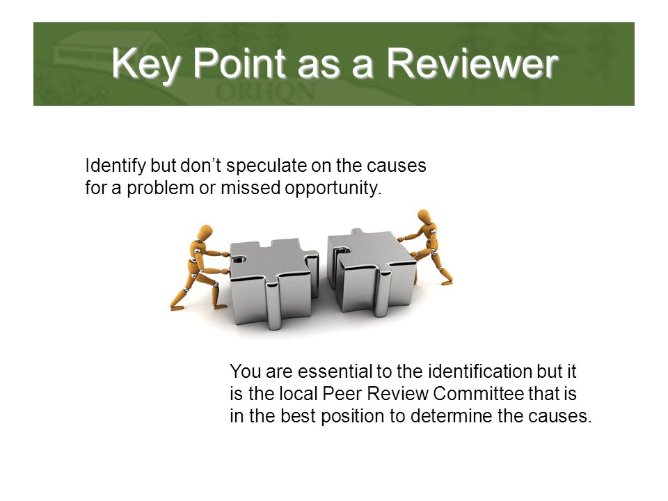 Key Point as a Reviewer Identify but don't speculate on the causes for a problem or missed opportunity.