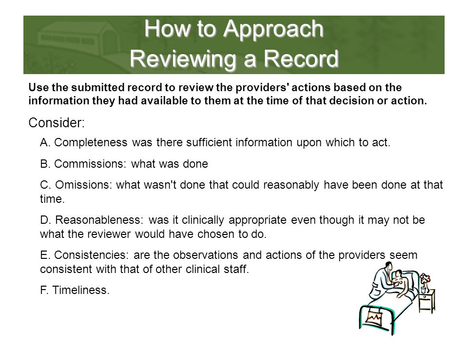 How to Approach Reviewing a Record Use the submitted record to review the providers' actions based on the information they had available to them at th