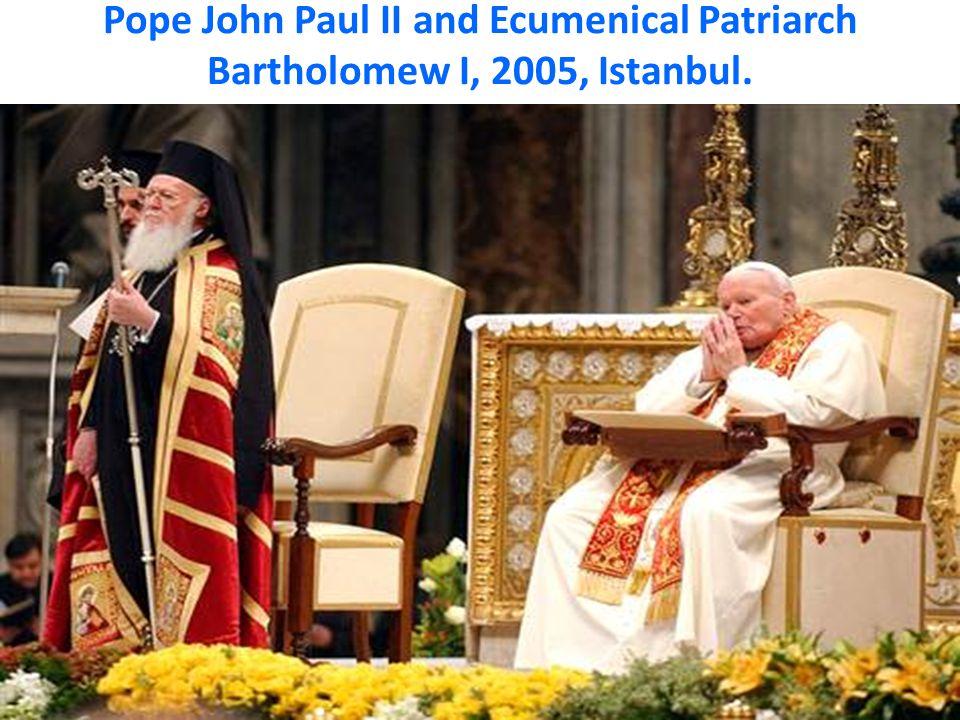 Pope John Paul II and Ecumenical Patriarch Bartholomew I, 2005, Istanbul.