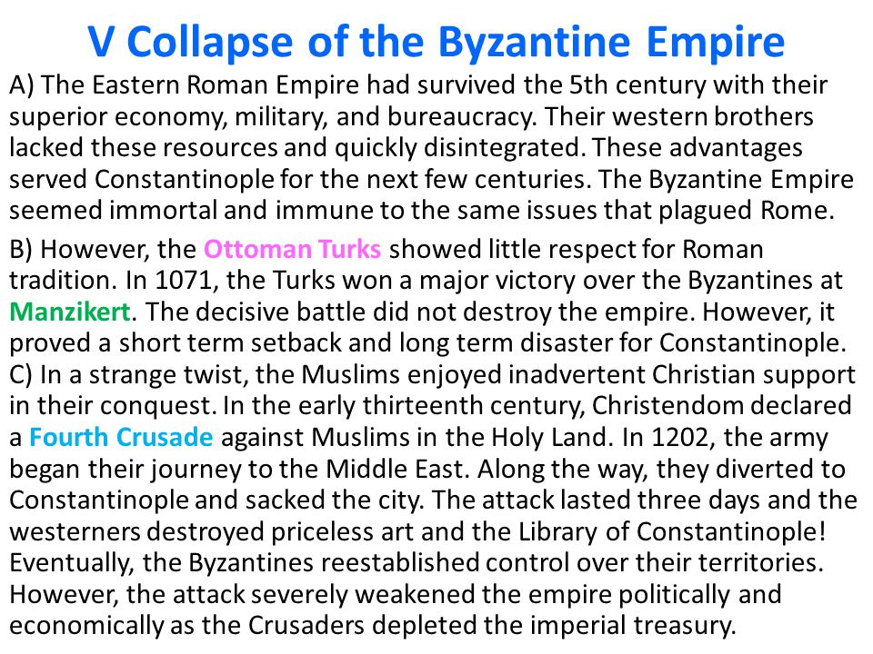 V Collapse of the Byzantine Empire A) The Eastern Roman Empire had survived the 5th century with their superior economy, military, and bureaucracy.