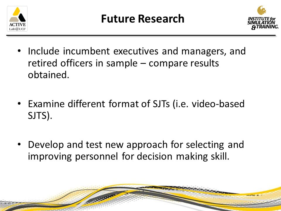 Future Research Include incumbent executives and managers, and retired officers in sample – compare results obtained.