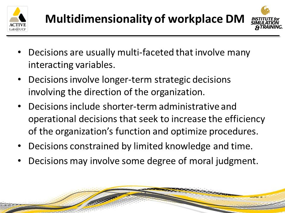 Multidimensionality of workplace DM Decisions are usually multi-faceted that involve many interacting variables.