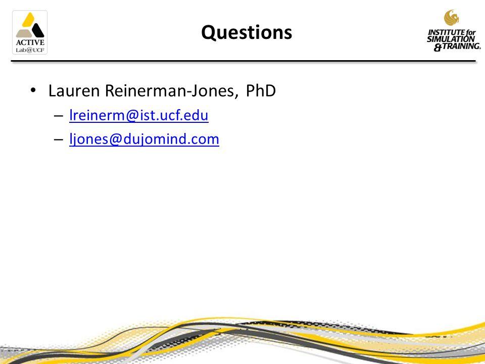 Lauren Reinerman-Jones, PhD – lreinerm@ist.ucf.edu lreinerm@ist.ucf.edu – ljones@dujomind.com ljones@dujomind.com Questions