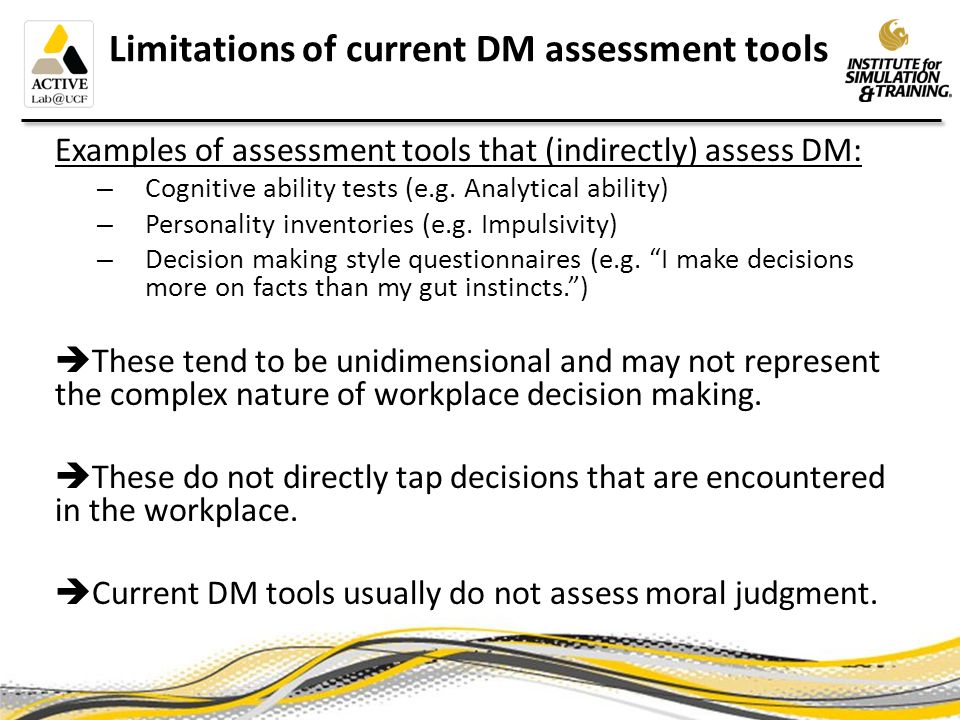 The SJT as a DM assessment tool Situational Judgment Tests (SJT) are: Based on actual work scenarios that are complex and multidimensional.