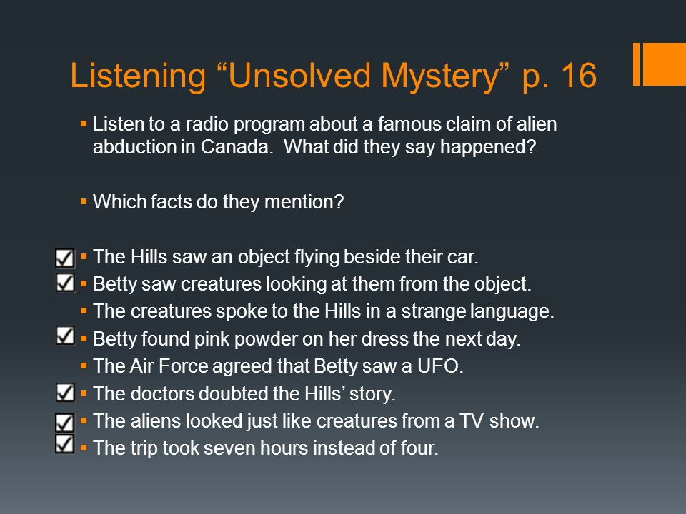 """Listening """"Unsolved Mystery"""" p. 16  Listen to a radio program about a famous claim of alien abduction in Canada. What did they say happened?  Which"""