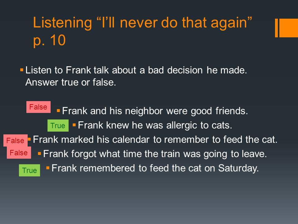"""Listening """"I'll never do that again"""" p. 10  Listen to Frank talk about a bad decision he made. Answer true or false.  Frank and his neighbor were go"""
