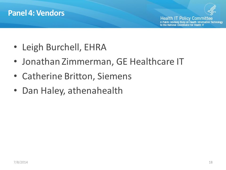 Panel 4: Vendors Leigh Burchell, EHRA Jonathan Zimmerman, GE Healthcare IT Catherine Britton, Siemens Dan Haley, athenahealth 187/8/2014