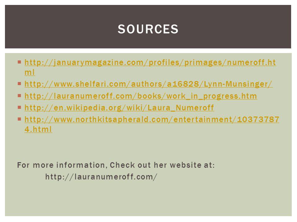  http://januarymagazine.com/profiles/primages/numeroff.ht ml http://januarymagazine.com/profiles/primages/numeroff.ht ml  http://www.shelfari.com/au