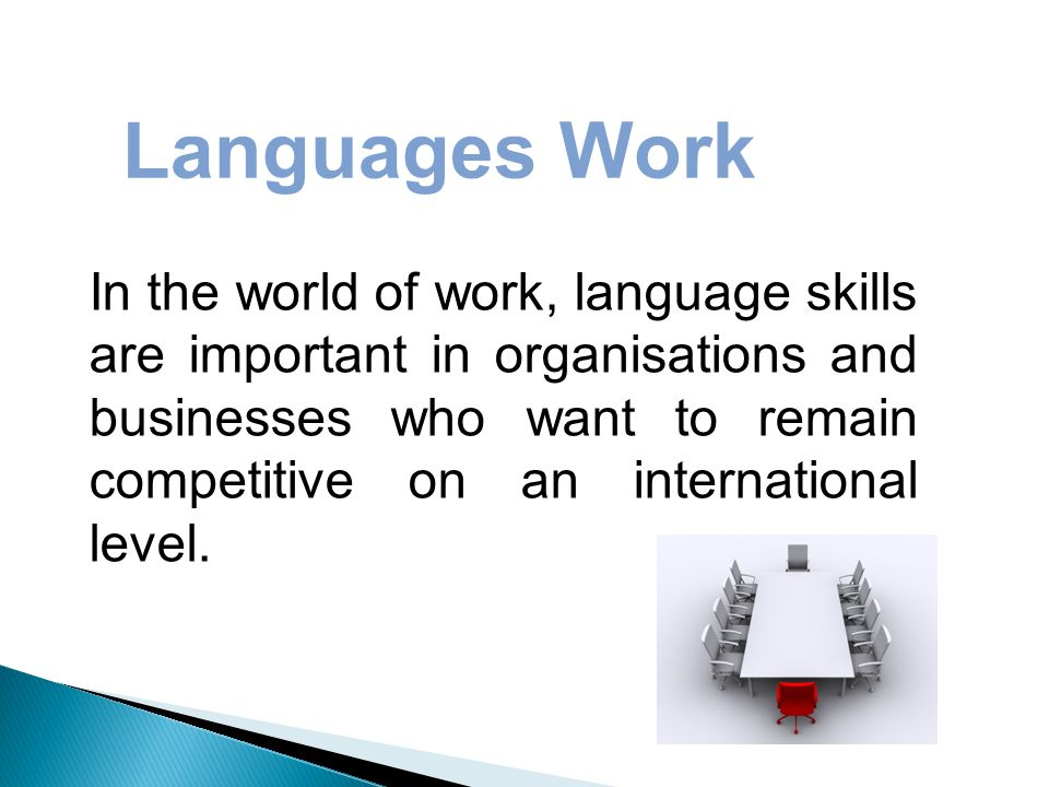 In the world of work, language skills are important in organisations and businesses who want to remain competitive on an international level.