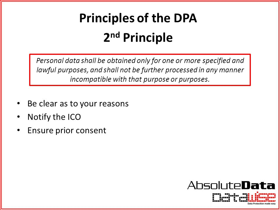 Principles of the DPA 2 nd Principle Personal data shall be obtained only for one or more specified and lawful purposes, and shall not be further proc