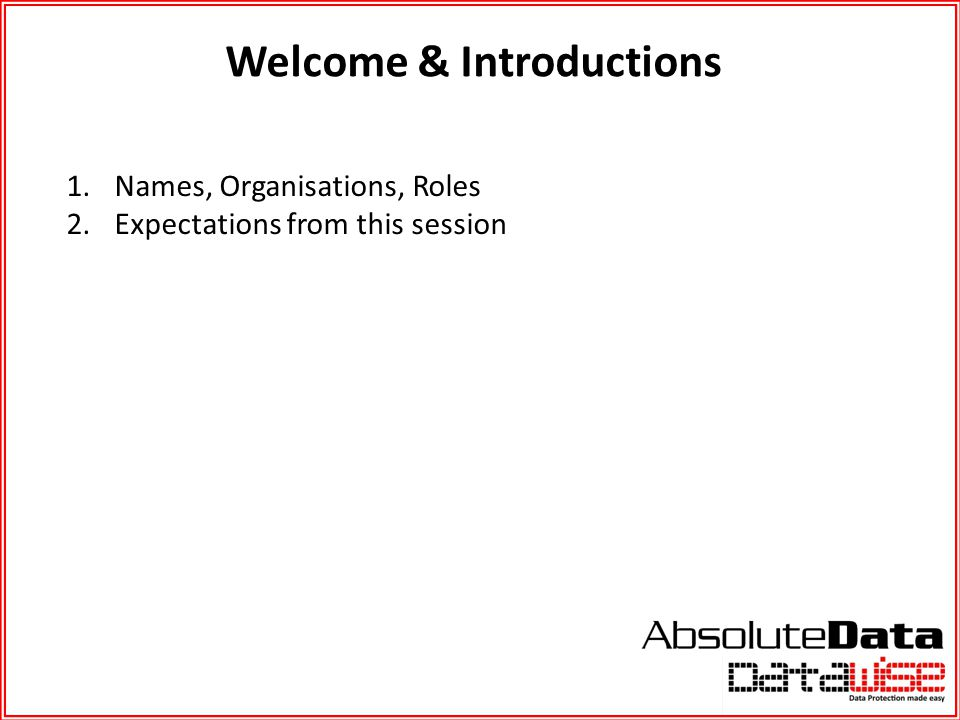 Welcome & Introductions 1.Names, Organisations, Roles 2.Expectations from this session