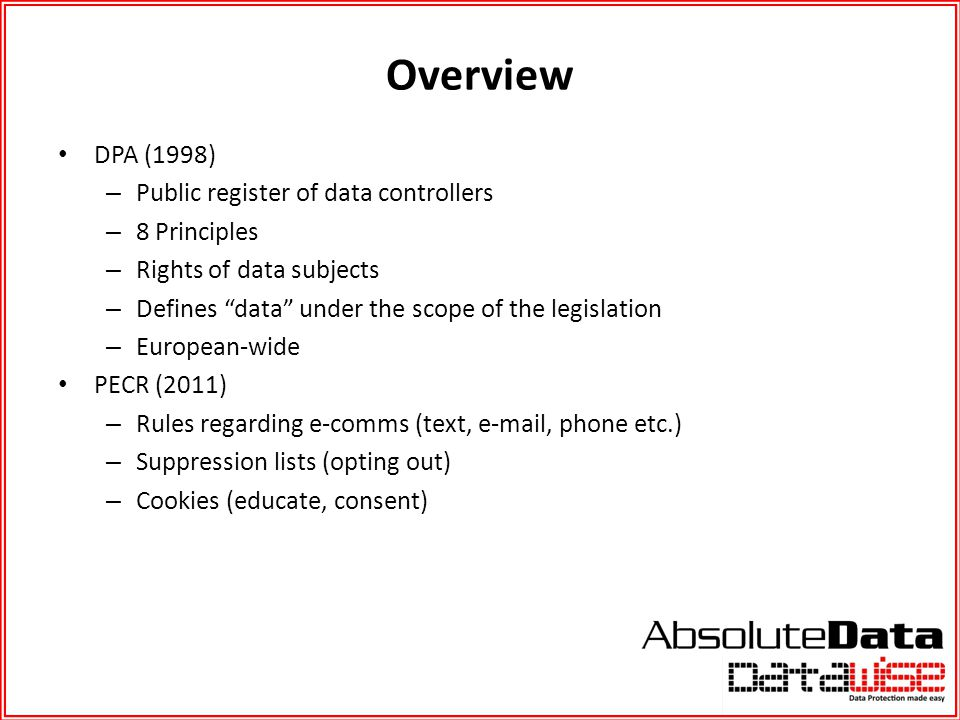 "Overview DPA (1998) – Public register of data controllers – 8 Principles – Rights of data subjects – Defines ""data"" under the scope of the legislation"