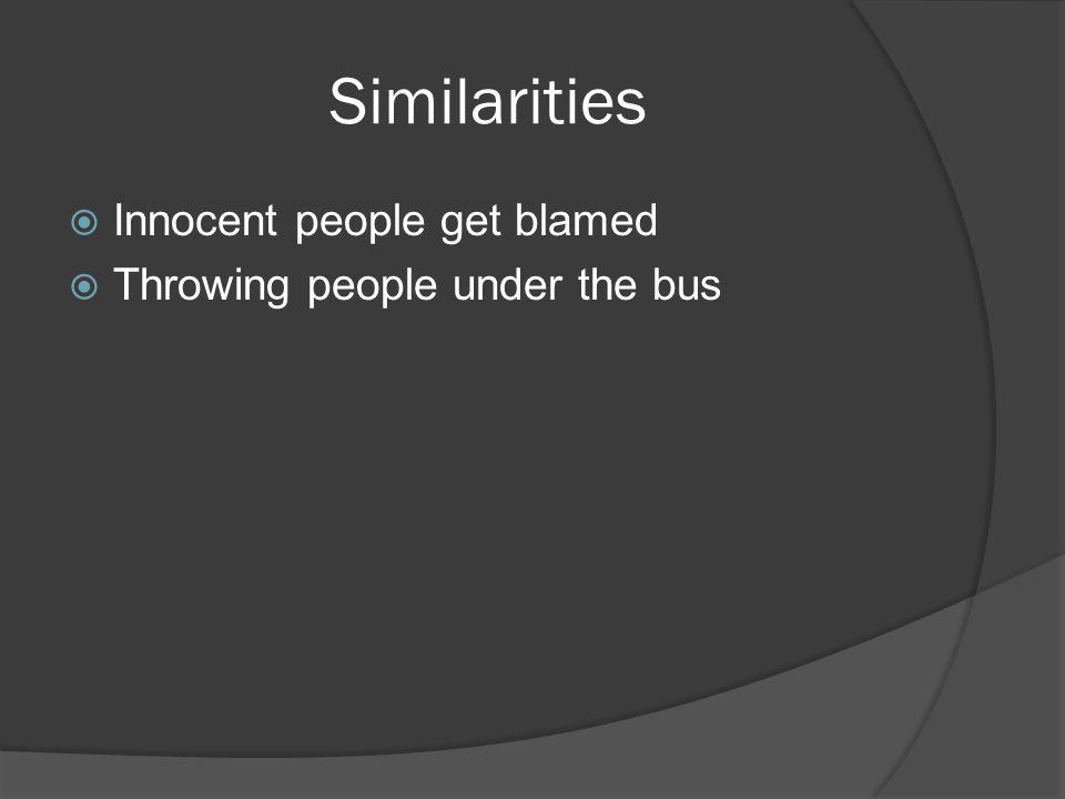 Similarities  Innocent people get blamed  Throwing people under the bus