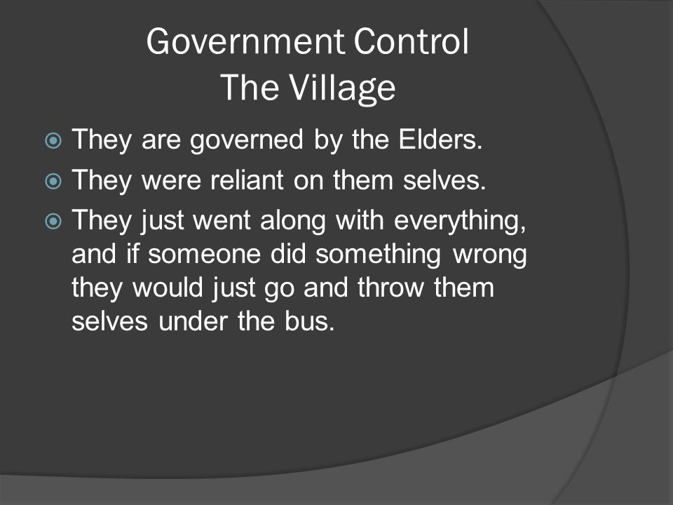 Government Control The Village  They are governed by the Elders.