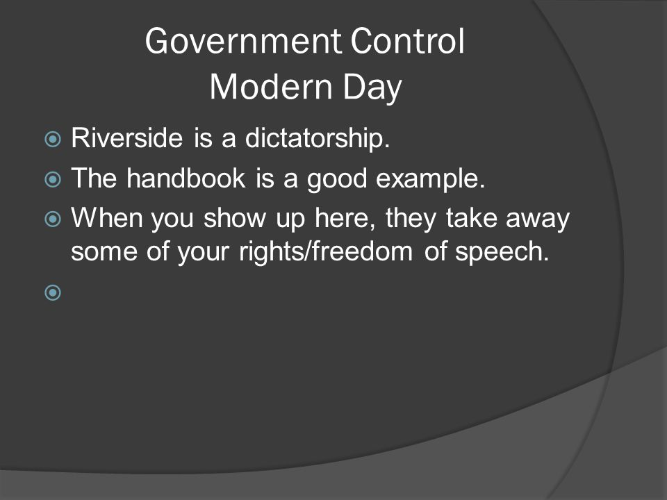 Government Control Modern Day  Riverside is a dictatorship.