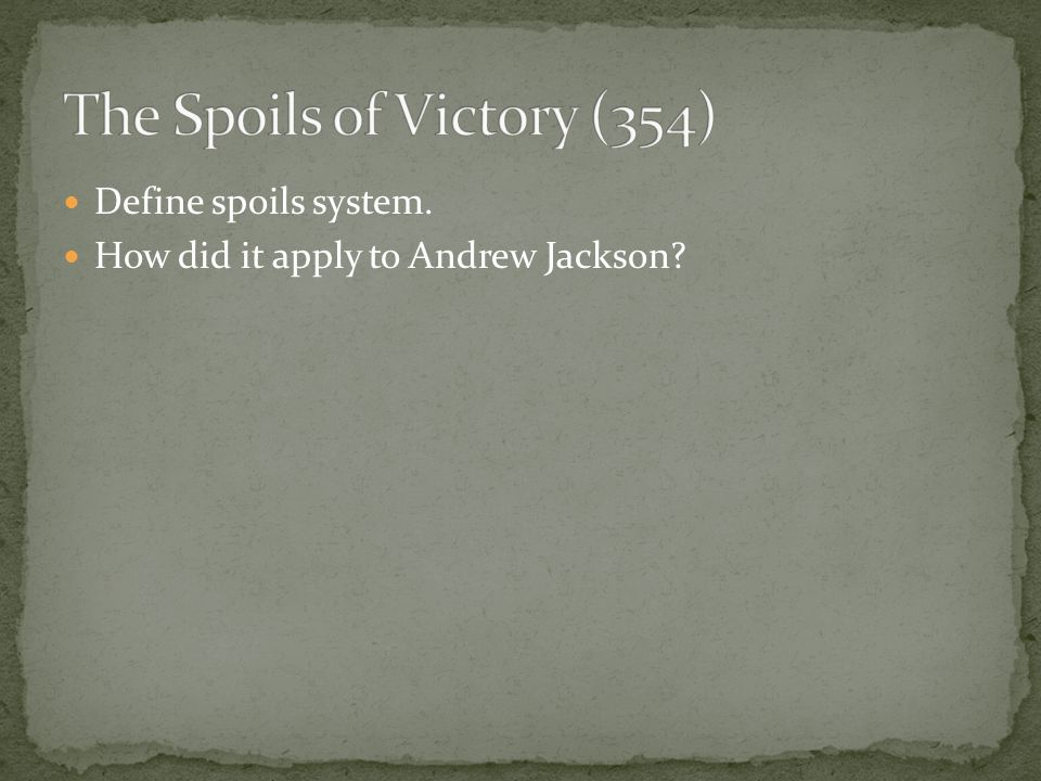 Define spoils system. How did it apply to Andrew Jackson?