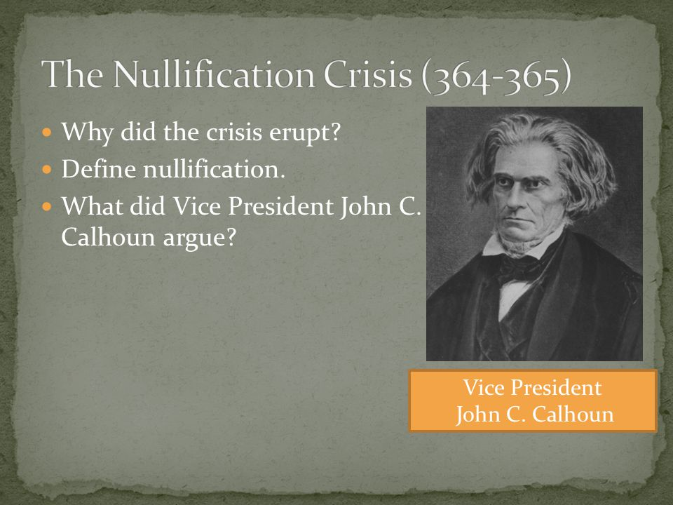Why did the crisis erupt.Define nullification. What did Vice President John C.