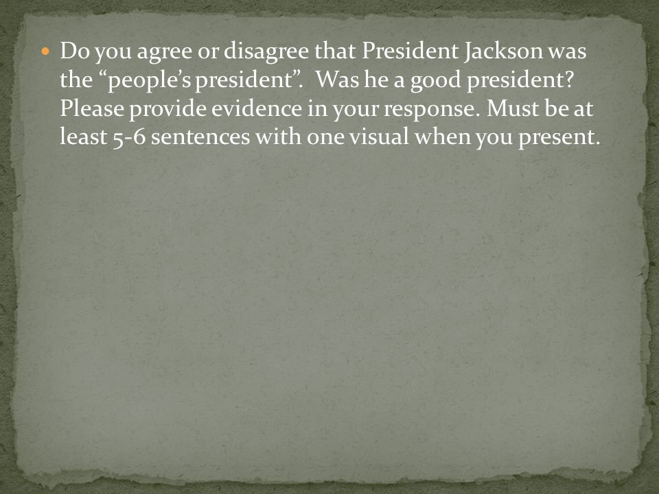 Do you agree or disagree that President Jackson was the people's president .