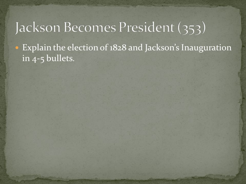 Explain the election of 1828 and Jackson's Inauguration in 4-5 bullets.