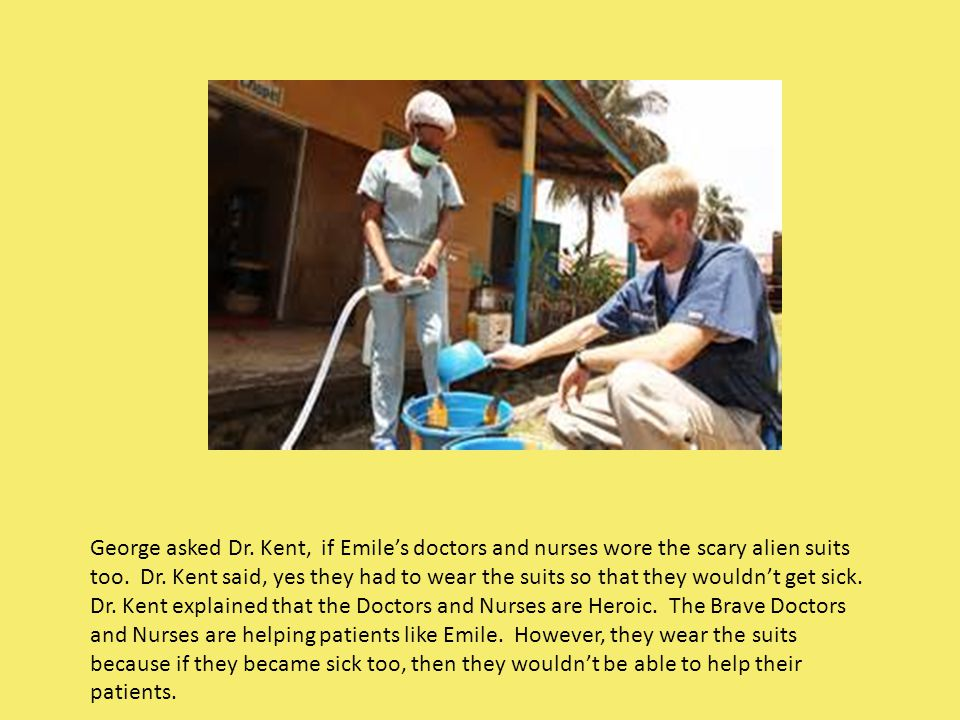 George asked Dr. Kent, if Emile's doctors and nurses wore the scary alien suits too.