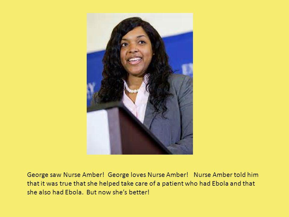 George saw Nurse Amber. George loves Nurse Amber.