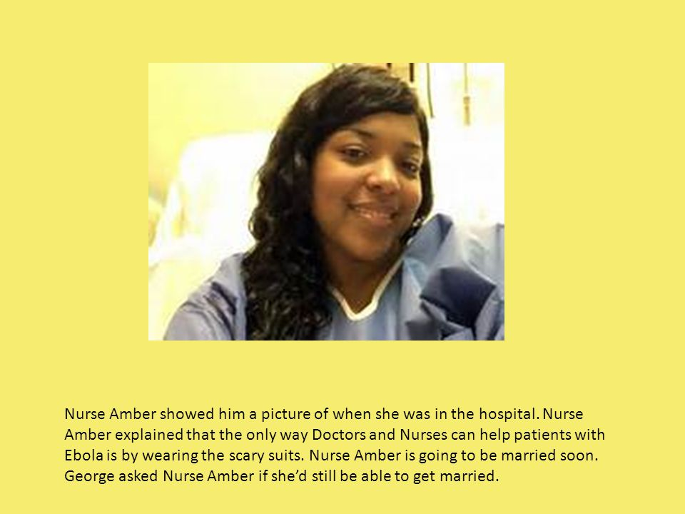 Nurse Amber showed him a picture of when she was in the hospital.