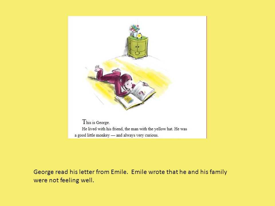 George read his letter from Emile. Emile wrote that he and his family were not feeling well.