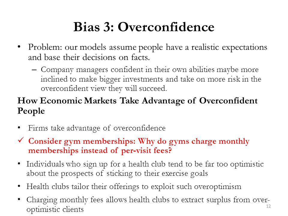 Bias 3: Overconfidence Problem: our models assume people have a realistic expectations and base their decisions on facts.