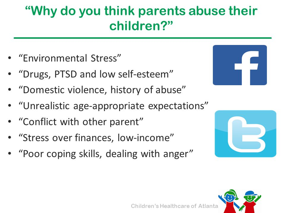 """Children's Healthcare of Atlanta """"Why do you think parents abuse their children?"""" """"Environmental Stress"""" """"Drugs, PTSD and low self-esteem"""" """"Domestic v"""