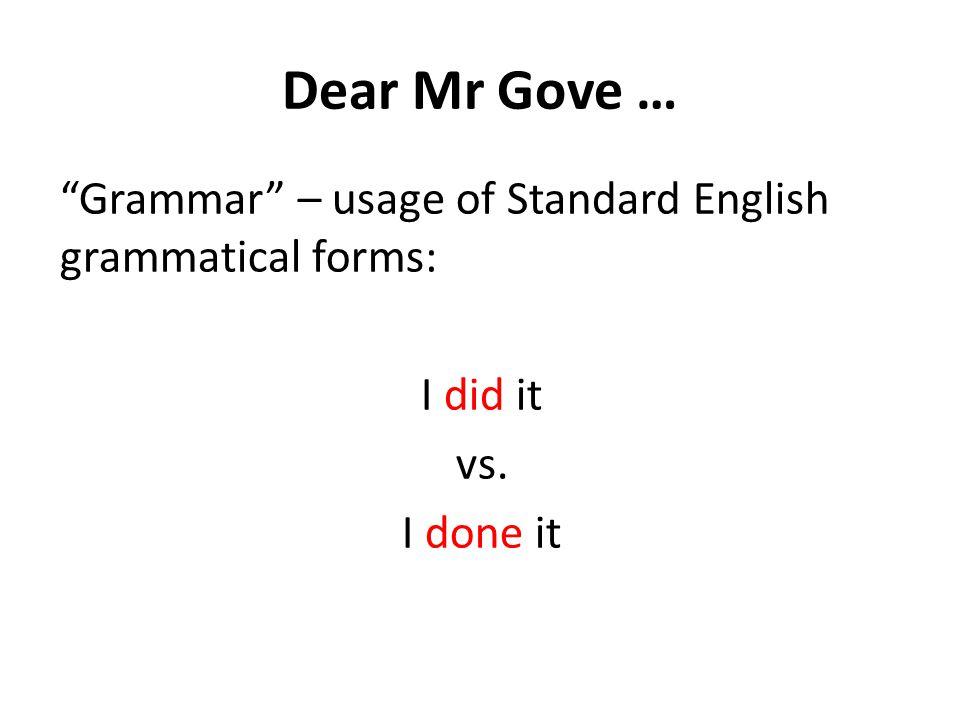 Dear Mr Gove … Grammar – usage of Standard English grammatical forms: I did it vs. I done it