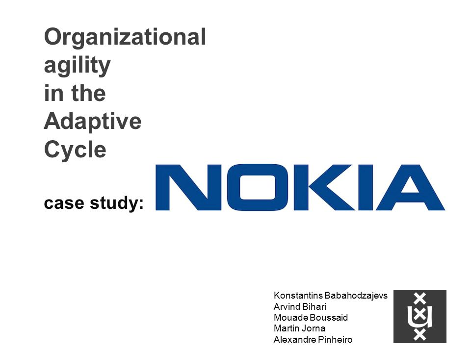 Organizational agility in the Adaptive Cycle case study: Konstantins Babahodzajevs Arvind Bihari Mouade Boussaid Martin Jorna Alexandre Pinheiro