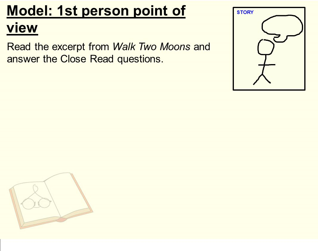 Model: 1st person point of view STORY Read the excerpt from Walk Two Moons and answer the Close Read questions.