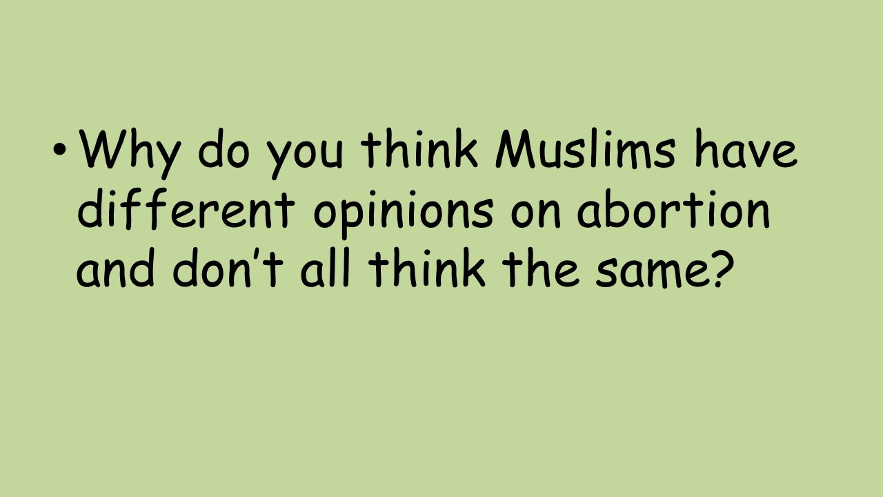 Why do you think Muslims have different opinions on abortion and don't all think the same?