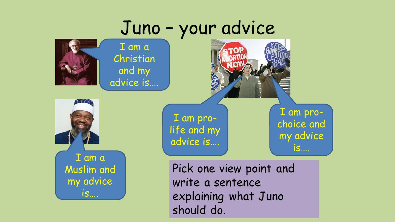 Juno – your advice I am a Christian and my advice is…. Pick one view point and write a sentence explaining what Juno should do. I am a Muslim and my a