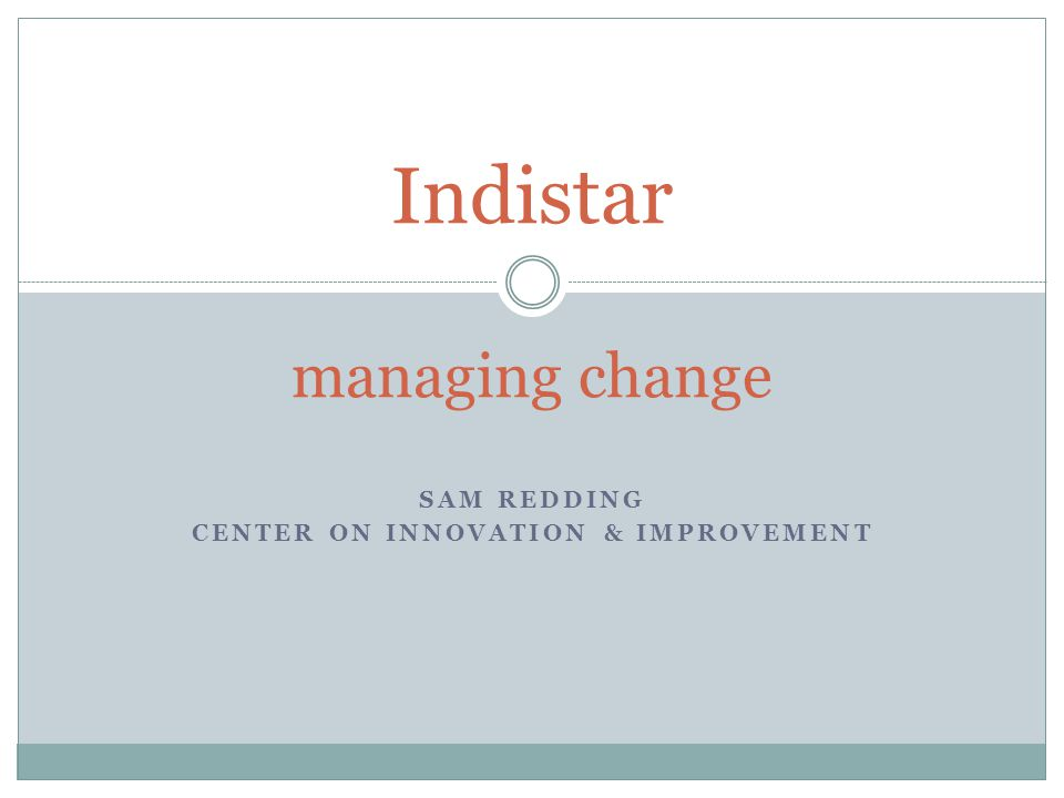 SAM REDDING CENTER ON INNOVATION & IMPROVEMENT Indistar managing change