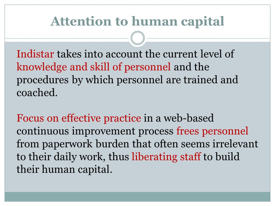 Attention to human capital Indistar takes into account the current level of knowledge and skill of personnel and the procedures by which personnel are trained and coached.