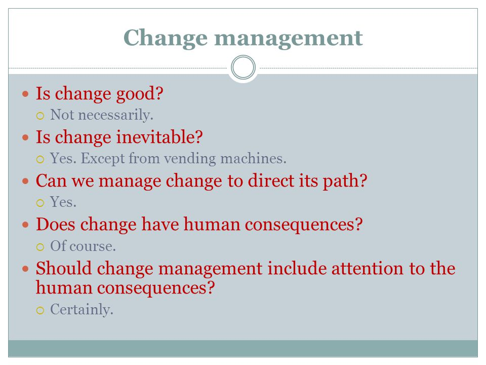 Change management Is change good.  Not necessarily.