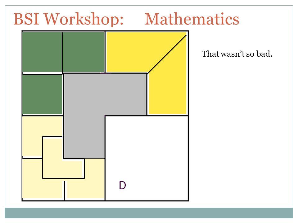 BSI Workshop: Mathematics That wasn't so bad.