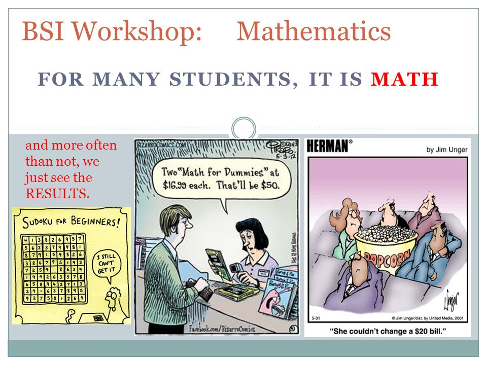 FOR MANY STUDENTS, IT IS MATH and more often than not, we just see the RESULTS.
