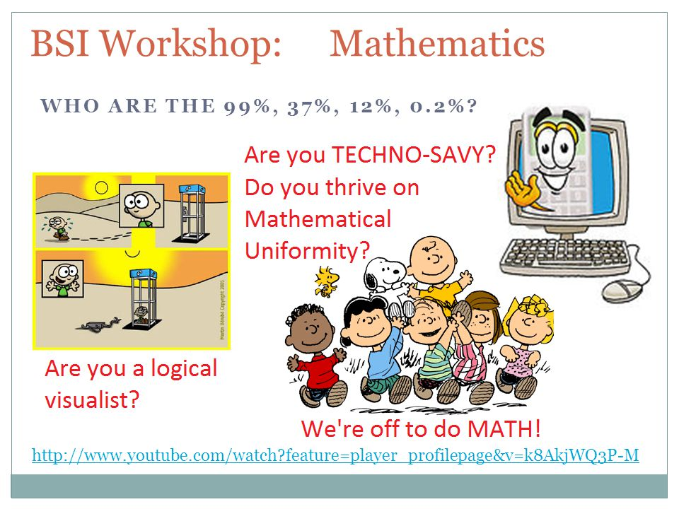 BSI Workshop: Mathematics WHO ARE THE 99%, 37%, 12%, 0.2%.