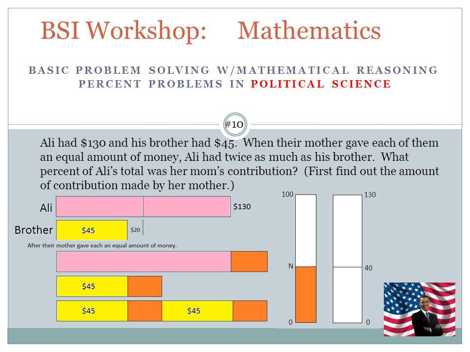 BSI Workshop: Mathematics #10 Ali had $130 and his brother had $45.