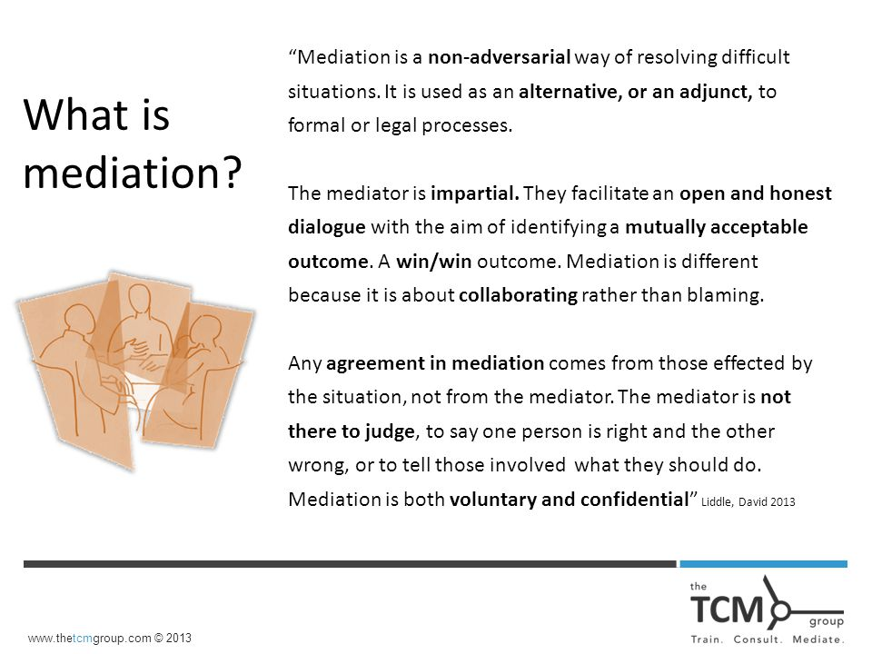 What is mediation. Mediation is a non-adversarial way of resolving difficult situations.