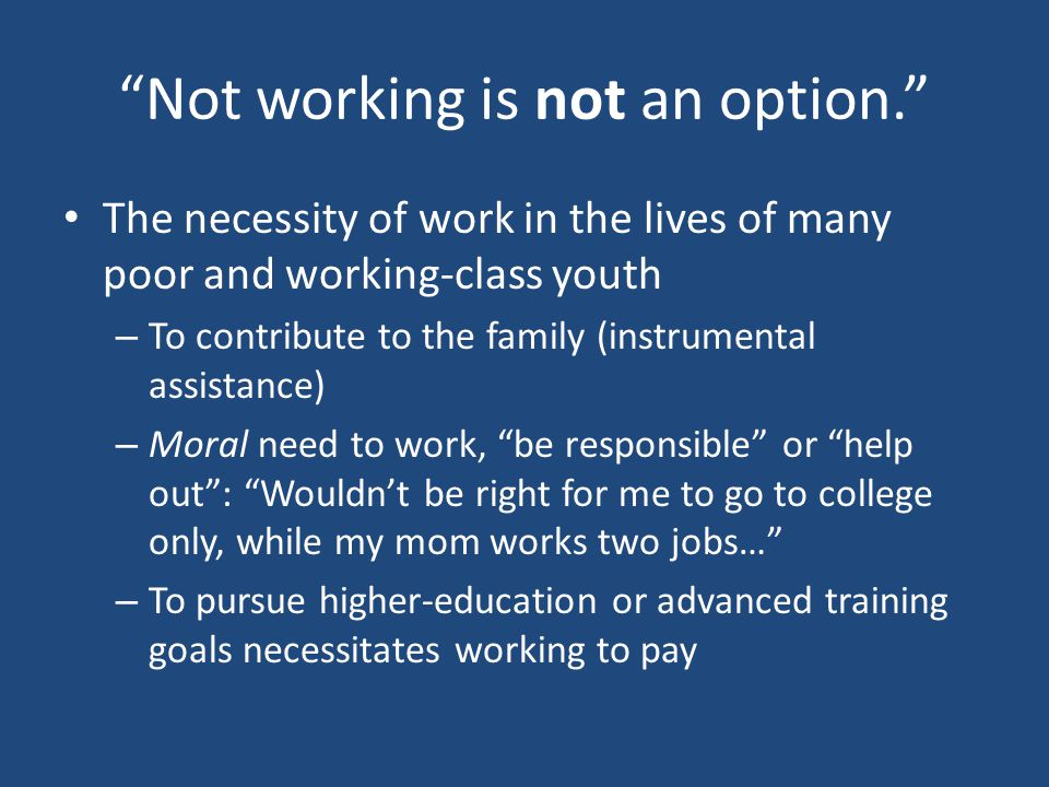"""Not working is not an option."" The necessity of work in the lives of many poor and working-class youth – To contribute to the family (instrumental as"