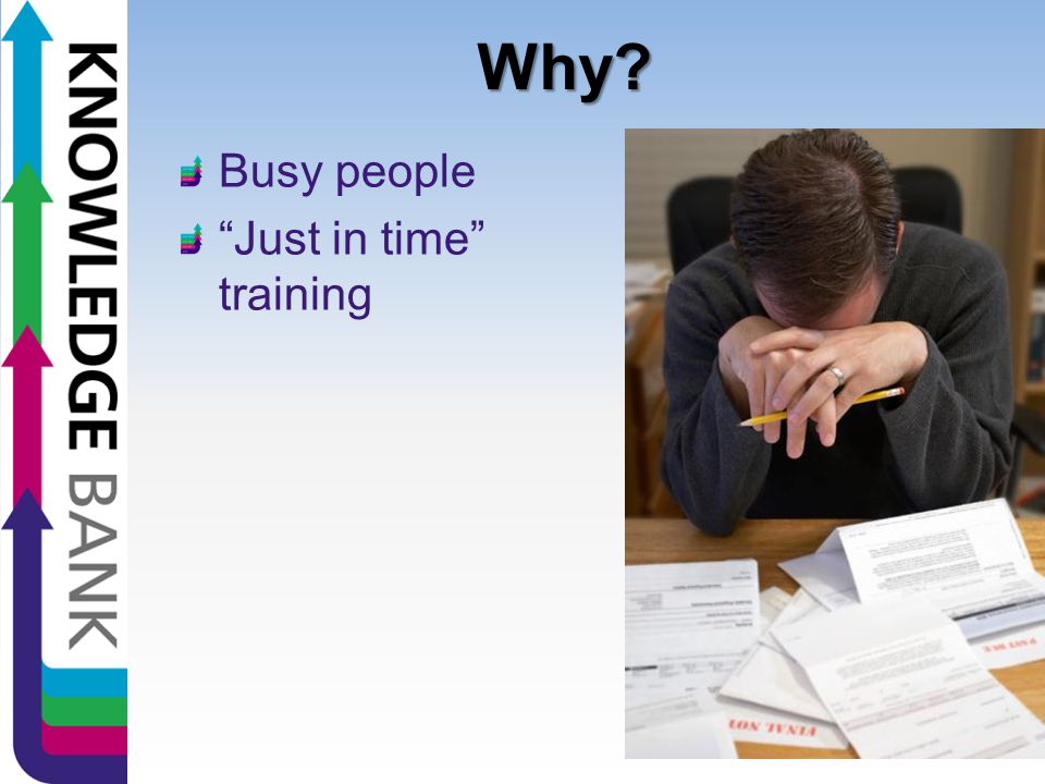 """Why? Busy people """"Just in time"""" training"""